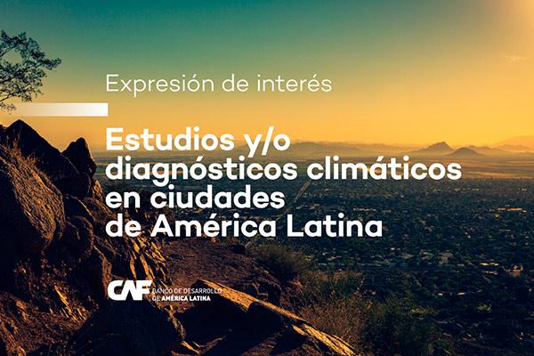CAF divulga expresión de interés para consultores de estudios climáticos