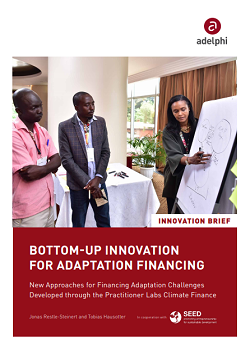 Bottom-Up Innovation for Adaptation Financing – New Approaches for Financing Adaptation Challenges Developed Through the Practitioner Labs Climate Finance