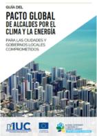 Guía del Pacto Global de Alcaldes por el Clima y la Energía para las Ciudades y Gobiernos Locales Comprometidos