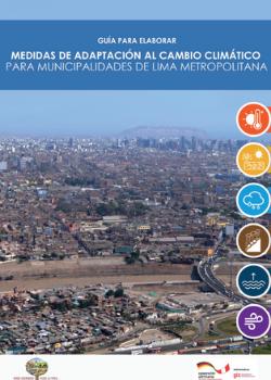 Guía para Elaborar Medidas de Adaptación al Cambio Climático para Municipalidades de Lima Metropolitana